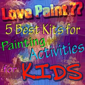 5 best kits for painting activities for kids
